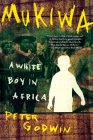 Mukiwa: A White Boy in Africa Cover Image