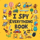 I Spy Everything Book Ages 2-5: A Fun I spy and Guessing Game for kids age 2-5 Year Olds - Featuring over 100 Cute images for Kids, Toddler and Presch Cover Image