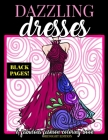 Dazzling Dresses & Fabulous Fashion Coloring Book Midnight Edition: Great Gift for Fashion Designers and Fashionistas - Kids, Teens, Tweens, Adults an Cover Image