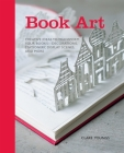 Book Art: Creative Ideas to Transform Your Books, Decorations, Stationary, Display Scenes and More Cover Image