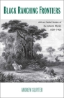 Black Ranching Frontiers: African Cattle Herders of the Atlantic World, 1500-1900 (Yale Agrarian Studies Series) Cover Image