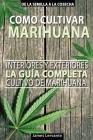 Cómo Cultivar Marihuana - La Guía Completa - Interiores y Exteriores - Cultivo de Marihuana para Principiantes Cover Image