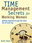 Time Management Secrets for Working Women: Getting Organized to Get the Most Out of Each Day Cover Image