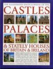 The Illustrated Encyclopedia of the Castles, Palaces & Stately Houses of Britain & Ireland: Britain's Magnificent Architectural, Cultural and Historic Cover Image