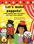 Let's Make Puppets!: create amazing bag puppets with funny patterns Cover Image