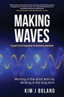 Making Waves A Post Covid Response to Business Practices Winning in the Short Term by thinking in the Long Term: A post-Covid response to business pra Cover Image