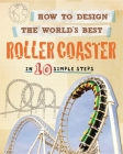 How to Design the World's Best Roller Coaster: In 10 Simple Steps Cover Image