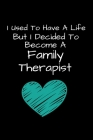 I Used To Have A Life But I Decided To Become An Family Therapist: Family Therapist Appreciation Gift: Dot Grid 120 Pages Cover Image