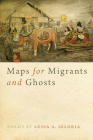 Maps for Migrants and Ghosts (Crab Orchard Series in Poetry) Cover Image