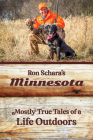 Ron Schara's Minnesota: Mostly True Tales of a Life Outdoors Cover Image