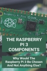 The Raspberry Pi 3 Components: Why Would The Raspberry Pi 3 Be Chosen And Not Anything Else?: Using Raspberry Pi As A Desktop Cover Image