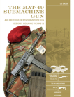 The Mat-49 Submachine Gun: And Preceding French Submachine Gun Designs, Including the Mas-35 (Classic Guns of the World #12) Cover Image
