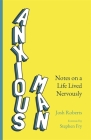 Anxious Man: Notes on a life lived nervously Cover Image