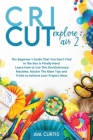 Cricut Explore Air 2: The Beginner's Guide That You Don't Find in The Box is Finally Here! Learn How to Use This Revolutionary Machine, Mast Cover Image