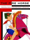 The Fire Horse: Children's Poems by Vladimir Mayakovsky, Osip Mandelstam and Daniil Kharms Cover Image