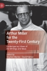 Arthur Miller for the Twenty-First Century: Contemporary Views of His Writings and Ideas (American Literature Readings in the 21st Century) Cover Image