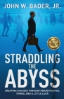 Straddling the Abyss: Creating Success Through Perseverance, Timing, and a Little Luck Cover Image