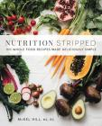 Nutrition Stripped: 100 Whole-Food Recipes Made Deliciously Simple Cover Image