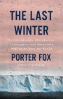 The Last Winter: The Scientists, Adventurers, Journeymen, and Mavericks Trying to Save the World Cover Image