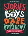 Stories for Boys Who Dare to Be Different: True Tales of Amazing Boys Who Changed the World without Killing Dragons (The Dare to Be Different Series) Cover Image