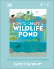 RHS How to Create a Wildlife Pond: Plan, Dig, and Enjoy a Natural Pond in Your Own Back Garden in your own back garden Cover Image