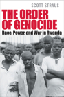 The Order of Genocide: Race, Power, and War in Rwanda Cover Image