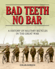 Bad Teeth No Bar: A History of Military Bicycles in the Great War Cover Image