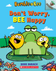 Don't Worry, Bee Happy: An Acorn Book (Bumble and Bee #1) Cover Image