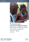 The Security Sector Governance-Migration Nexus: Rethinking how Security Sector Governance matters for migrants' rights Cover Image