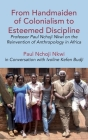 From Handmaiden of Colonialism to Esteemed Discipline: Professor Paul Nchoji Nkwi on the Reinvention of Anthropology in Africa Cover Image