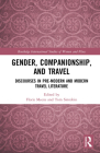 Gender, Companionship, and Travel: Discourses in Pre-Modern and Modern Travel Literature (Routledge International Studies of Women and Place) Cover Image