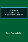 Advance Australasia: A Day-to-Day Record of a Recent Visit to Australasia. Second Edition. Cover Image