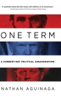 One Term: A Current Day Political Assassination Cover Image