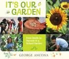 It's Our Garden: From Seeds to Harvest in a School Garden Cover Image
