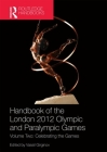 Handbook of the London 2012 Olympic and Paralympic Games: Volume Two: Celebrating the Games (Routledge Handbooks) Cover Image