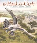The Hawk of the Castle: A Story of Medieval Falconry Cover Image