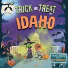 Trick or Treat in Idaho: A Halloween Adventure Through the Gem of the Mountains Cover Image