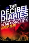 The Decibel Diaries: A Journey Through Rock in 50 Concerts Cover Image