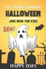 Kill Yourself Laughing: Halloween Joke Book for Kids: 150 Spooky and Silly Jokes Perfect for Any Party Cover Image