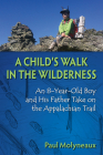A Child's Walk in the Wilderness: An 8-Year-Old Boy and His Father Take on the Appalachian Trail Cover Image