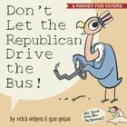 Don't Let the Republican Drive the Bus!: A Parody for Voters Cover Image