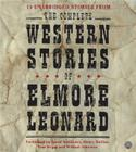 The Complete Western Stories of Elmore Leonard CD: The Complete Western Stories of Elmore Leonard CD Cover Image