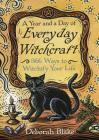 A Year and a Day of Everyday Witchcraft: 366 Ways to Witchify Your Life Cover Image