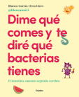 Dime qué comes y te diré qué bacterias tienes / Tell Me What You Eat and I'll Tell You What Bacteria You Have Cover Image
