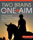 Two Brains, One Aim: A Riding Coach's Key Concepts for Bringing Horse and Rider Together (and Ending in Success!) Cover Image