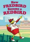 How Fredbird Became a Redbird Cover Image