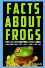 Facts about Frogs: Interesting Facts about Frogs, Tadpoles, Toads, Poison Dart Frogs, Tree Frogs, Science, and More! Cover Image