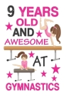 9 Years Old And Awesome At Gymnastics: Best Appreciation gifts notebook, Great for 9 years Gymnastics Appreciation/Thank You/ Birthday Gifts & Christm Cover Image