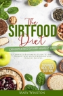 The SirtFood Diet: Learn how to Activate your Skinny Gene and Get Lean Fast. A Complete Beginner's Guide to Smart Weight Loss with Delici Cover Image