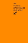 The Vehicle Maintenance & Mileage Log Book: Repairs and Maintenance Record Book with mileage log and parts list for Cars, Motorbikes, Motorcycles, Spo Cover Image